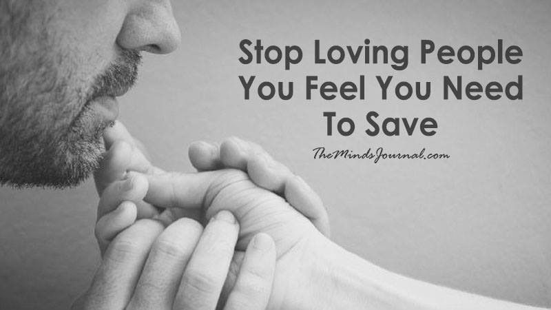 Stop Loving People You Feel You Need To Save