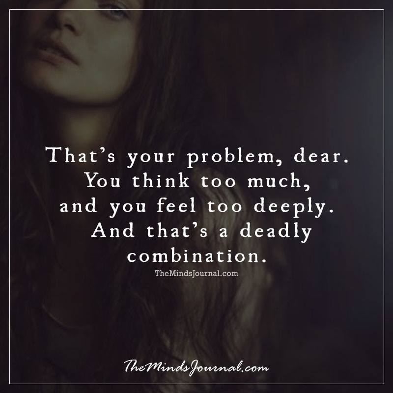 That's your problem, dear