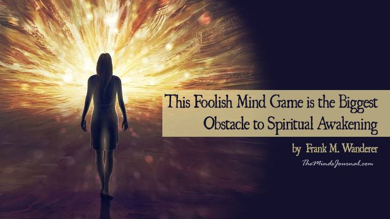This Foolish Mind Game is the Biggest Obstacle to Spiritual Awakening