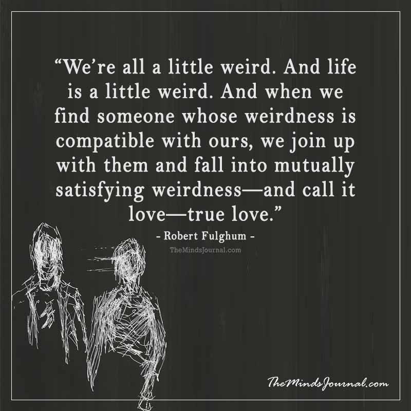 We're all a little weird