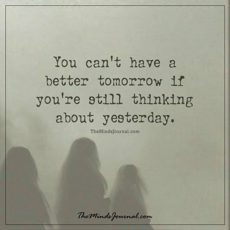 You can't have a better tomorrow