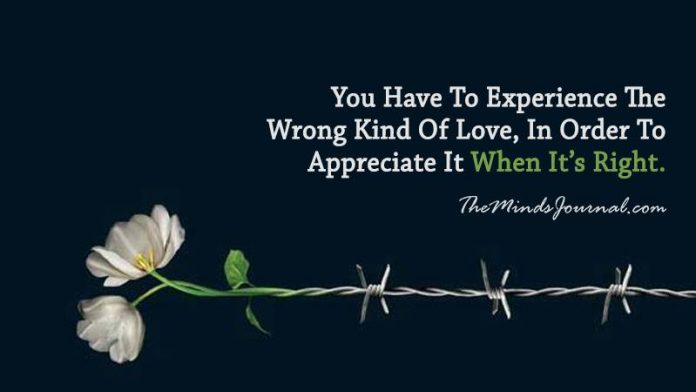 You Have To Experience The Wrong Kind Of Love, In Order To Appreciate It When It's Right