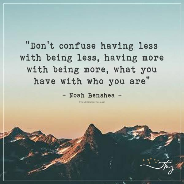 Don't confuse having less with being less