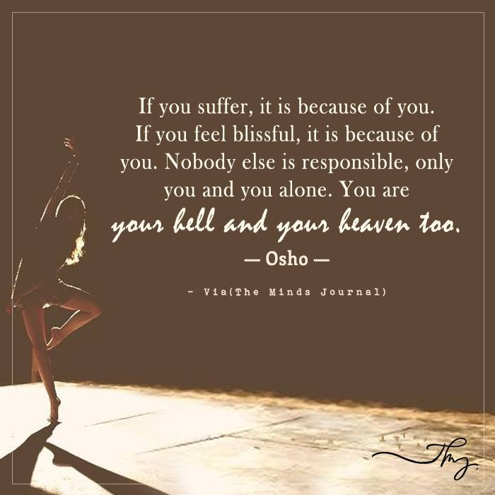 If you suffer, it is because of you