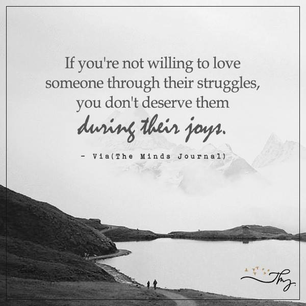 If you're not willing to love someone