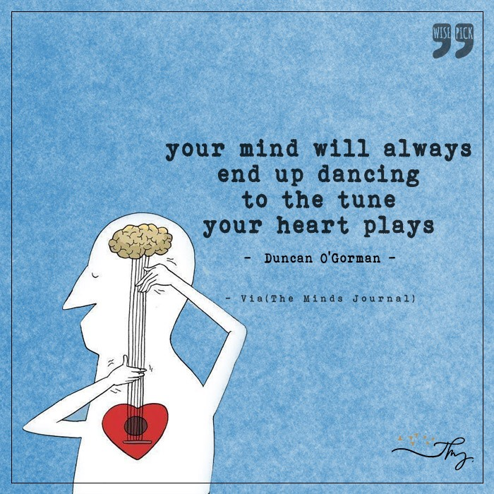 Your mind will always end up dancing