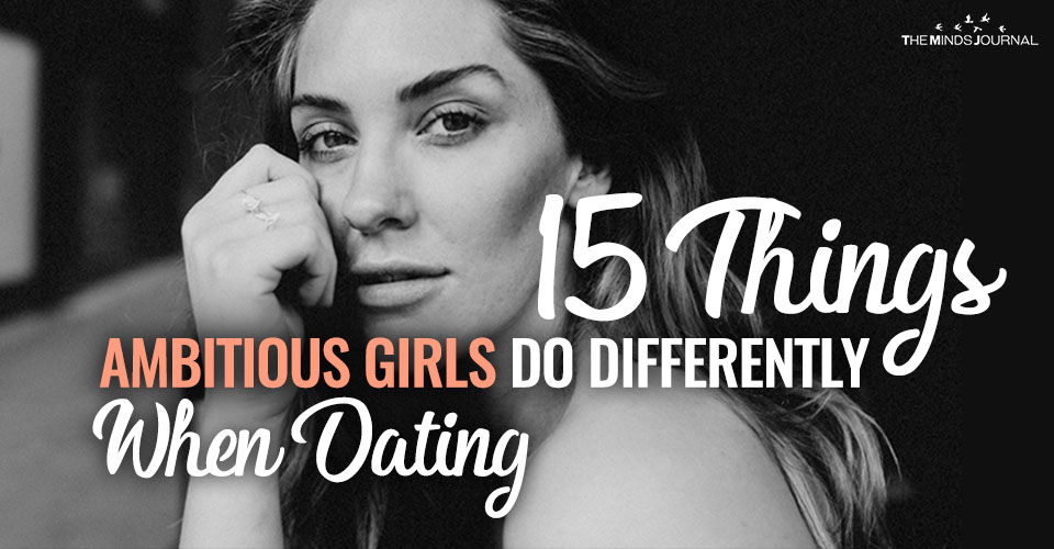 15 Things Ambitious Girls Do Differently When Dating