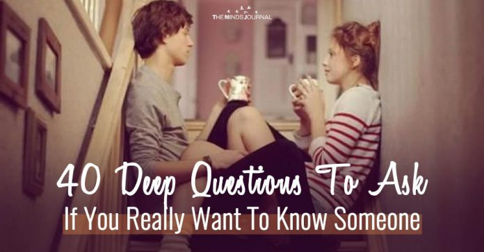 40 Deep Questions To Ask If You Really Want To Know Someone