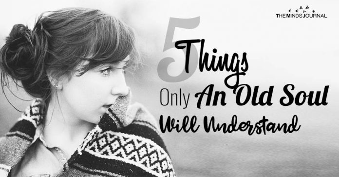5 Things Only An Old Soul Will Understand