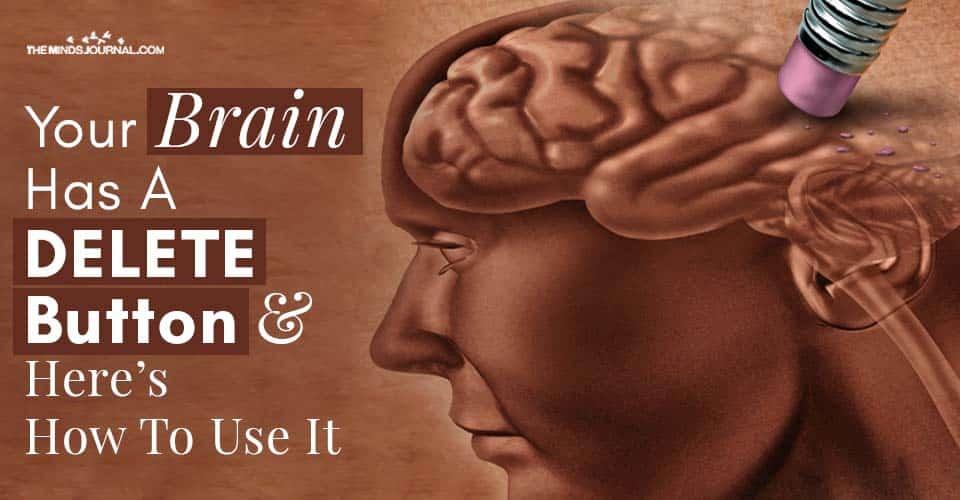 Brain Has A DELETE Button Use It