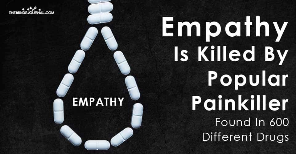 Empathy Killed Popular Painkiller Found In Different Drugs