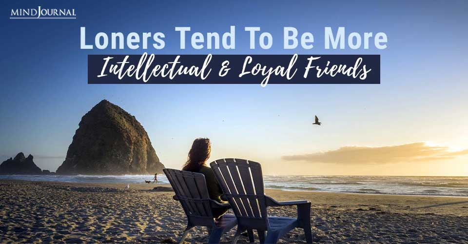 Loners More Intellectual Loyal Friends