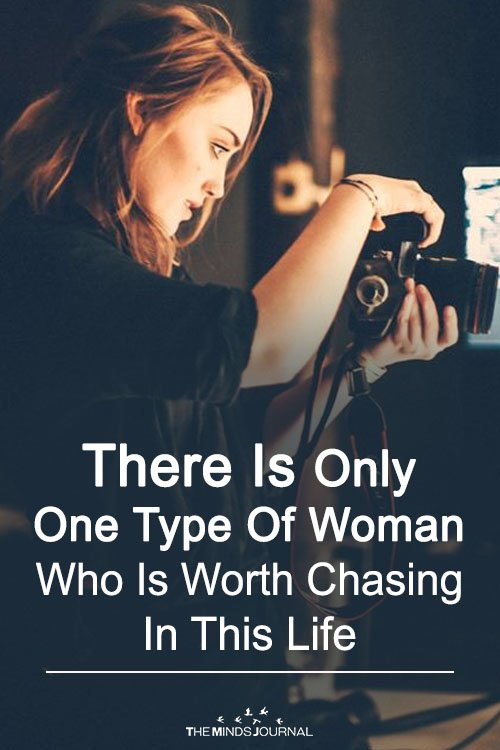 There Is Only One Type Of Woman Who Is Worth Chasing In This Life