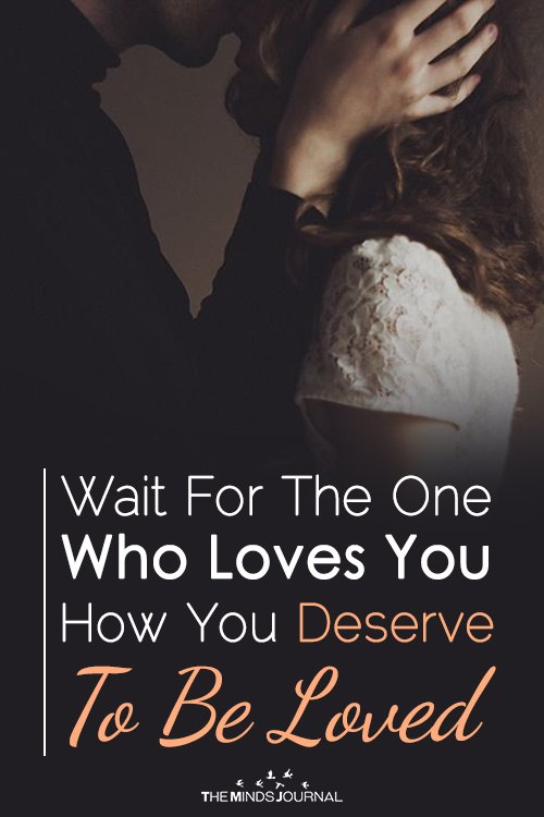 Wait For The One Who Loves You How You Deserve To Be Loved2