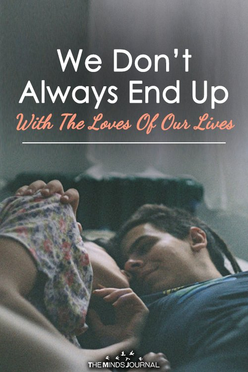 We Don't Always End Up With The Loves Of Our Lives