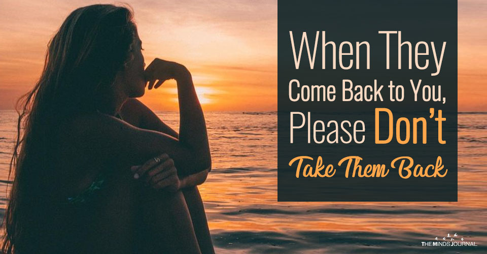 When They Come Back to You, Please Don't Take Them Back