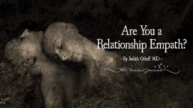 Are You a Relationship Empath? – By Judith Orloff MD