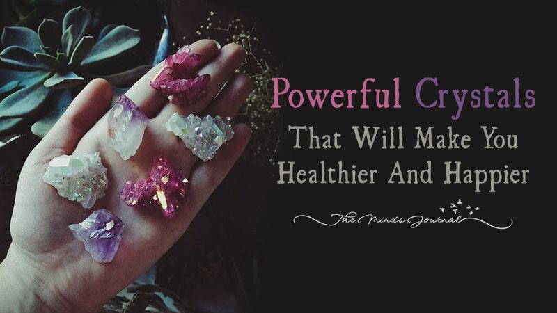 10 Powerful Crystals That Will Make You Healthier And Happier