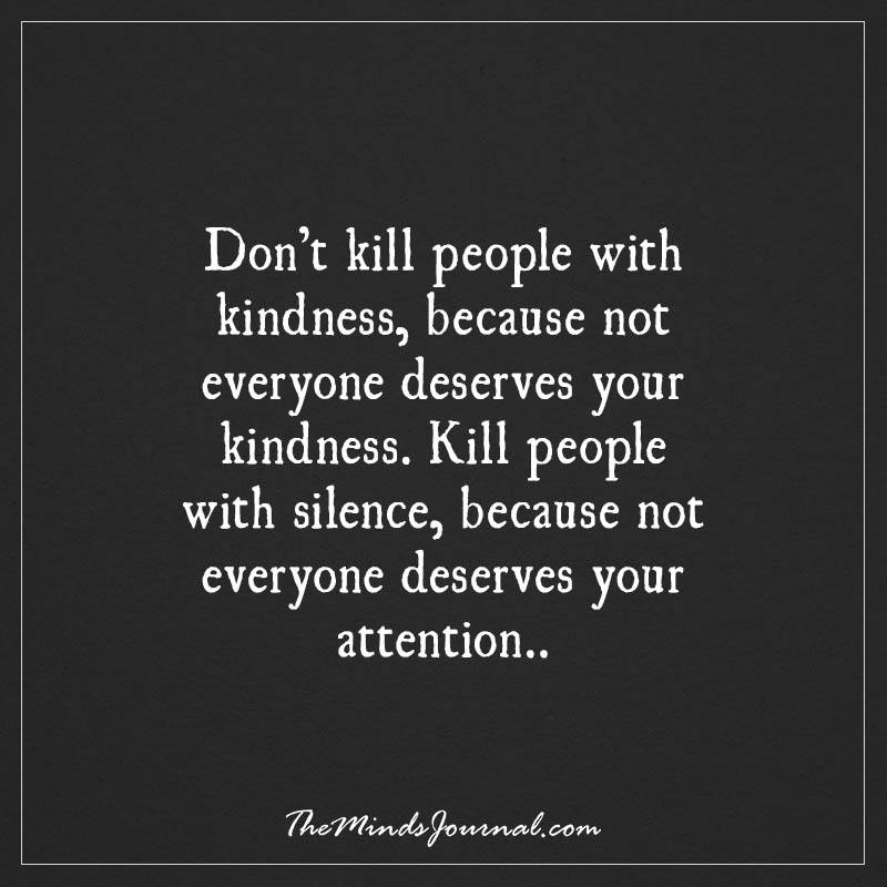 Don't kill people with kindness