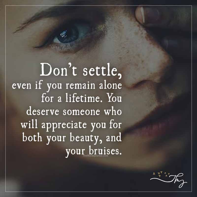 Don't settle, even if you remain alone for a lifetime