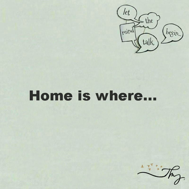 Home is where…..