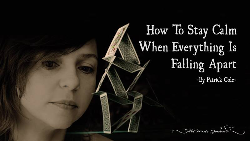 How To Stay Calm When Everything Is Falling Apart – Mind Talk