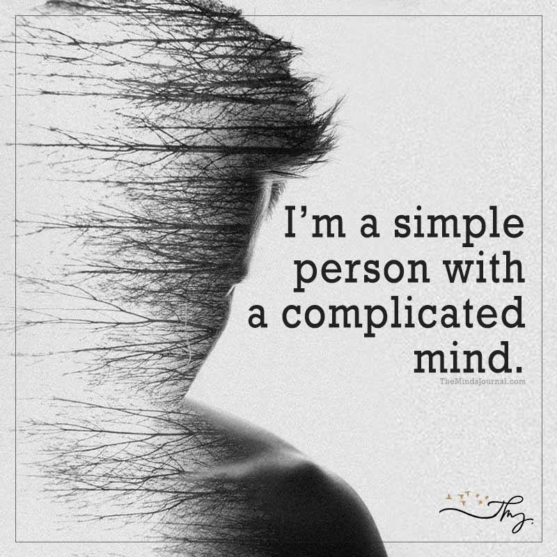 I am a simple person with a complicated mind