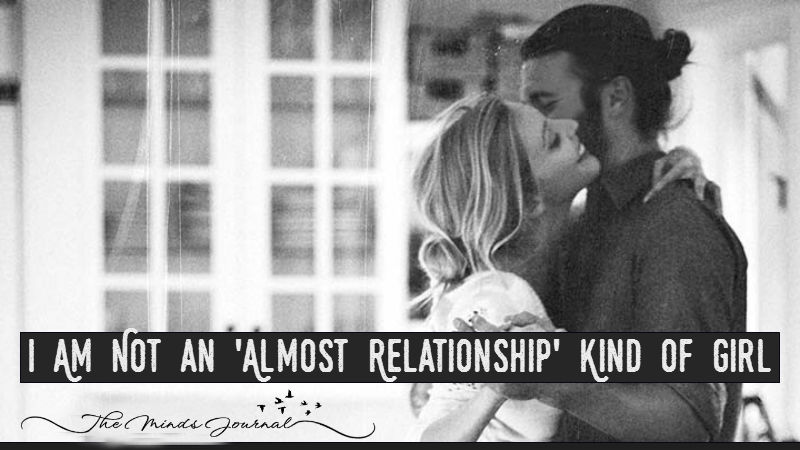 I Am Not an 'Almost Relationship' Kind of Girl