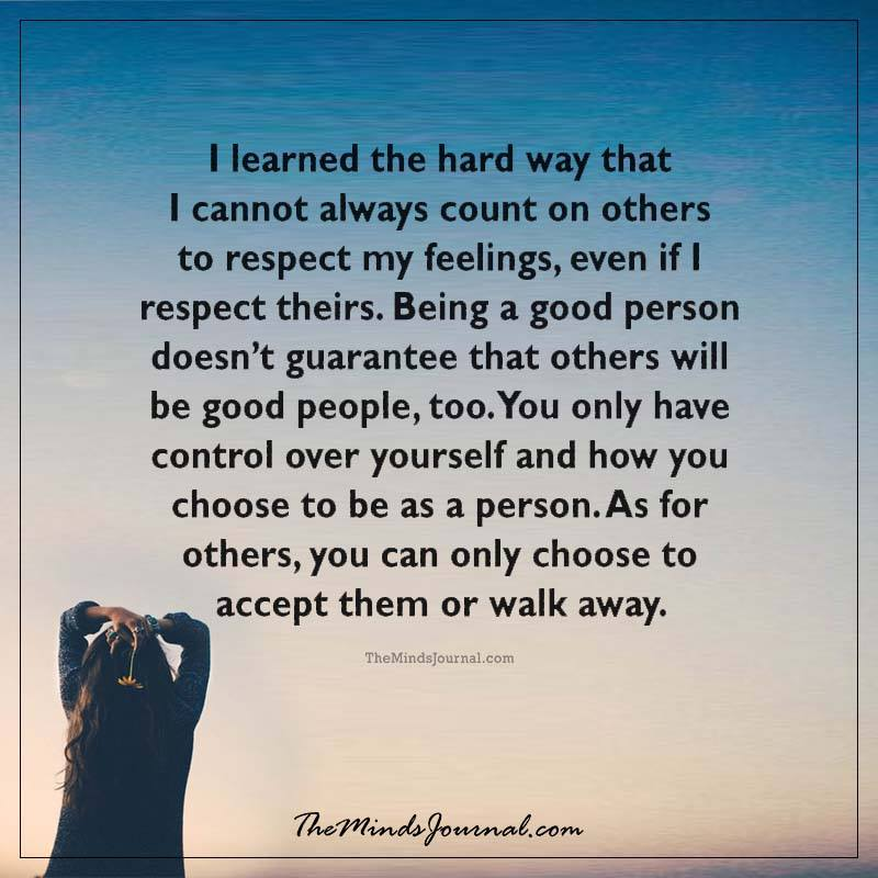 I have learned the hard way that I cannot always count on others