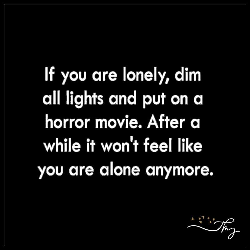 if-you-are-lonely-dim-all-lights-and-put