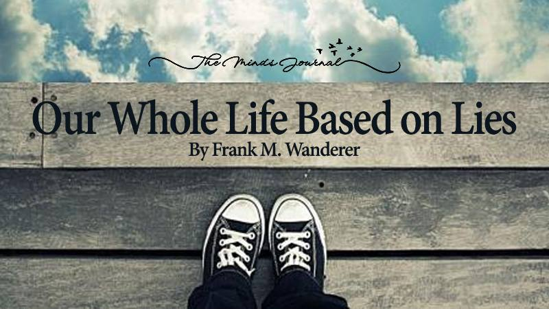 Our Whole Life Based on Lies