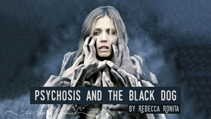 Psychosis and The Black Dog – By Rebecca Ronita