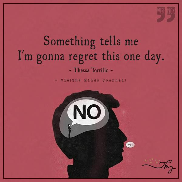 Something tells me, I'm gonna regret