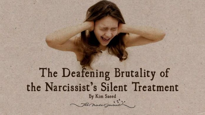 The Deafening Brutality of the Narcissist's Silent Treatment - By Kim Saeed