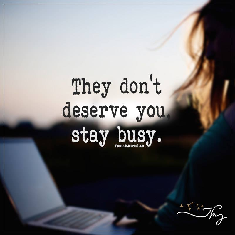 They don't deserve you