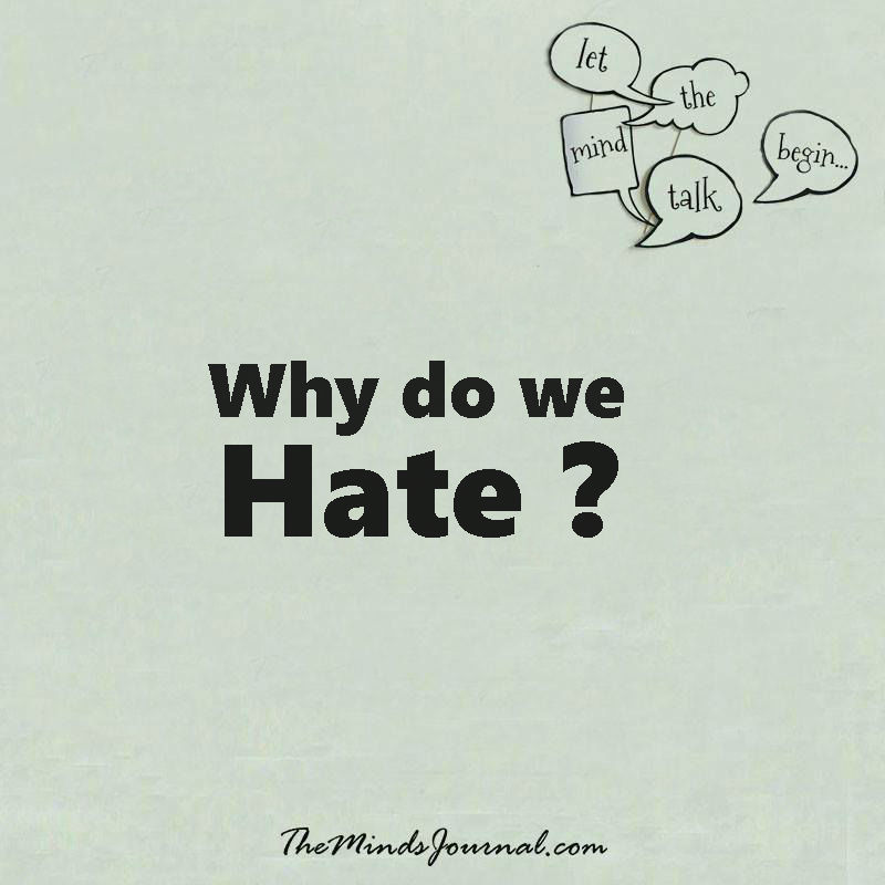 Why do we hate ?