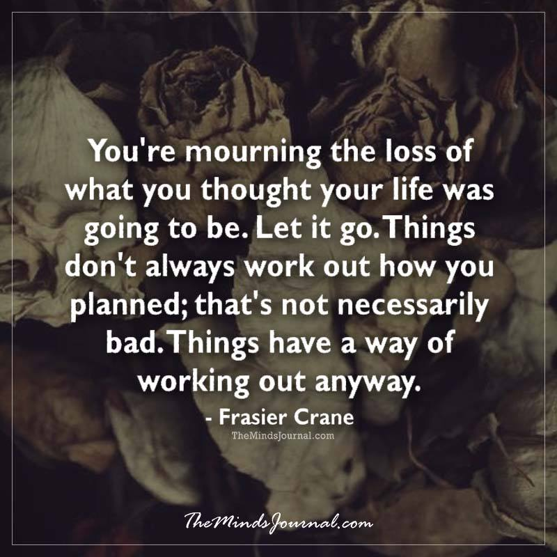 You're mourning the loss of what you thought