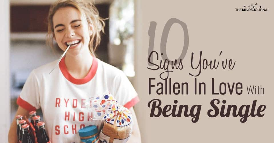10 Signs You've Fallen In Love With Being Single