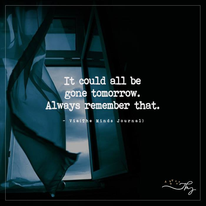 It could all be gone tomorrow