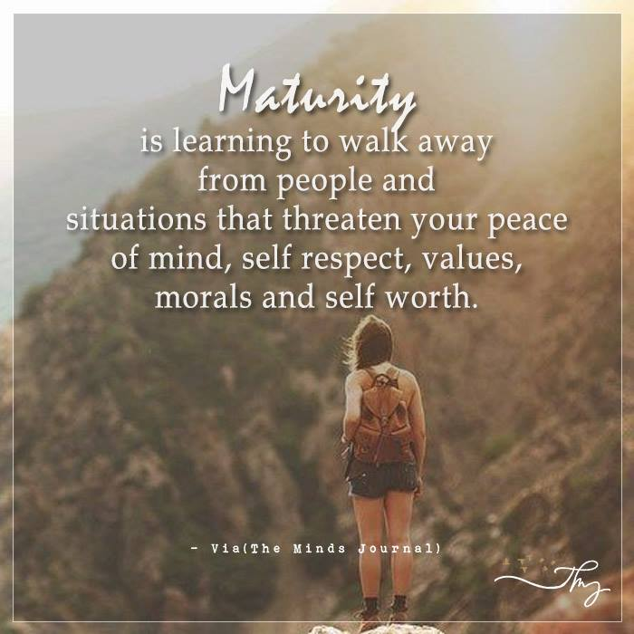 Maturity is learning to walk away