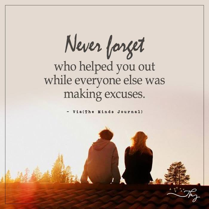 Never forget who helped you out
