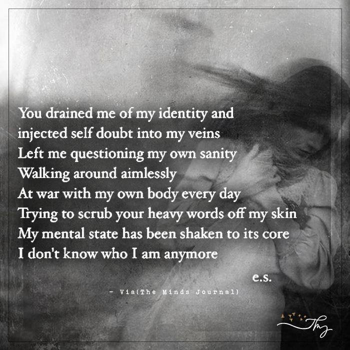 You drained me of my identity