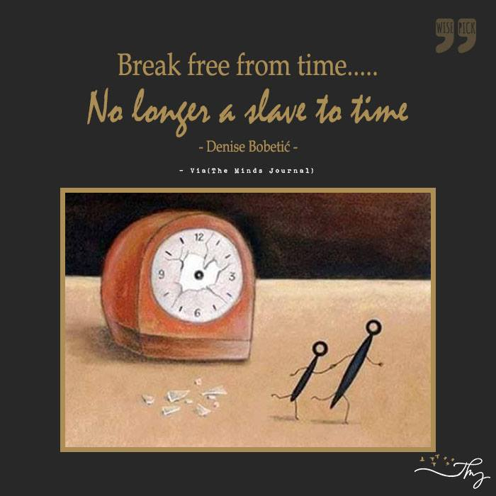 Break free from time