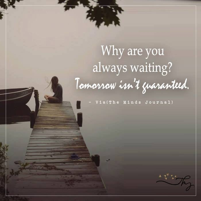 Why are you always waiting?