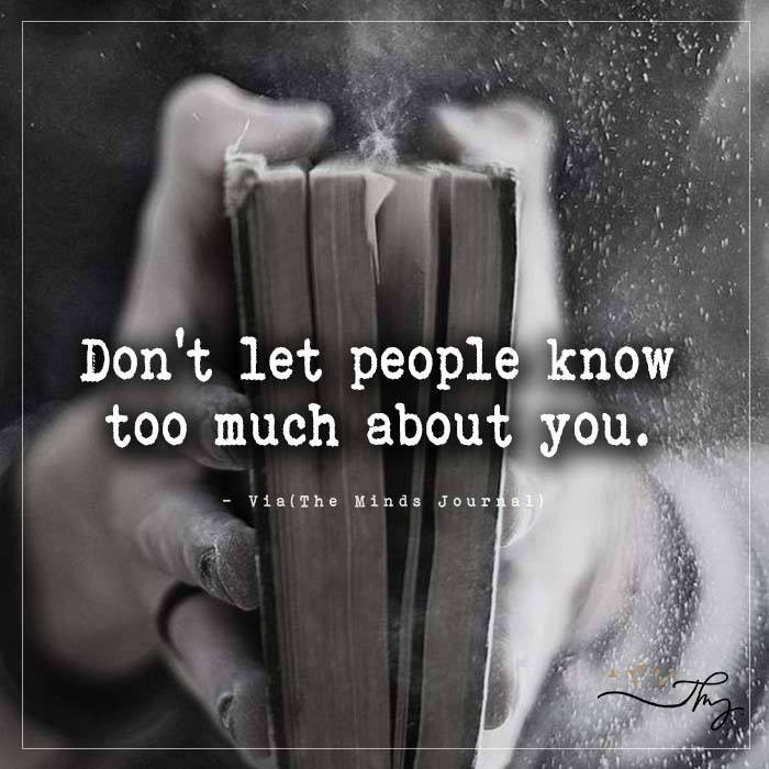 Dont Let People Know Too Much About You The Minds Journal