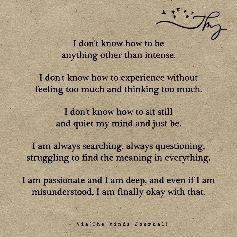I don't know how to be anything other than intense.