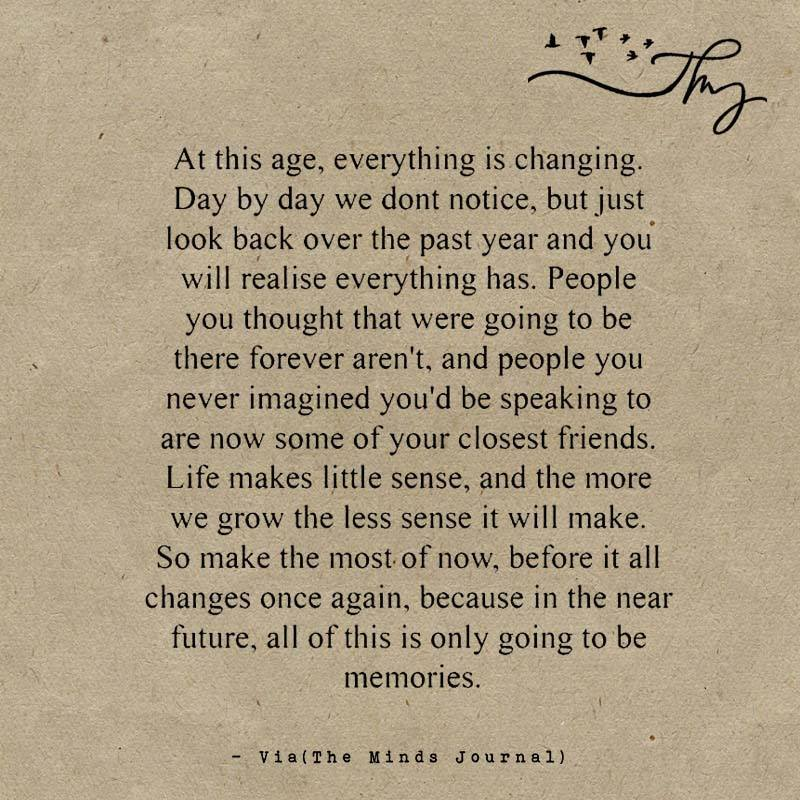 At this age, everything is changing