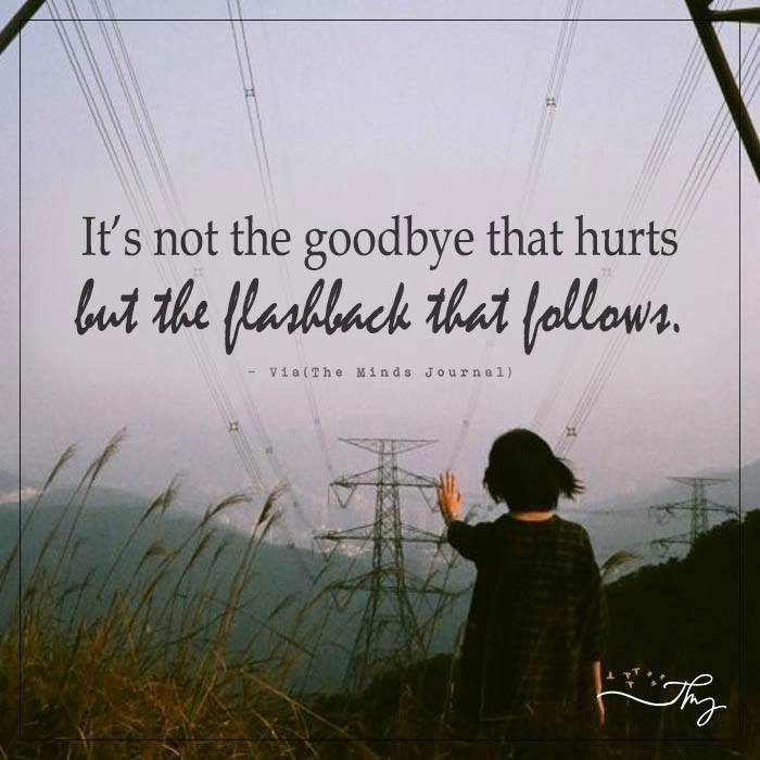 It's not the goodbye that hurts