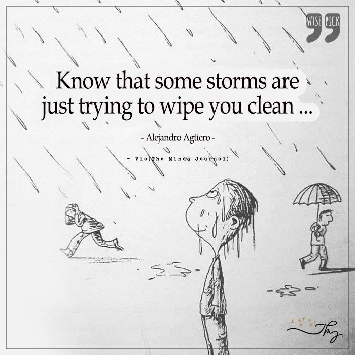 Know that some storms are