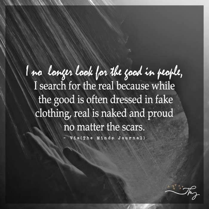I no longer look for the good in people